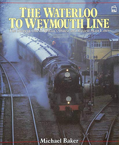The Waterloo to Weymouth Line By Michael Baker