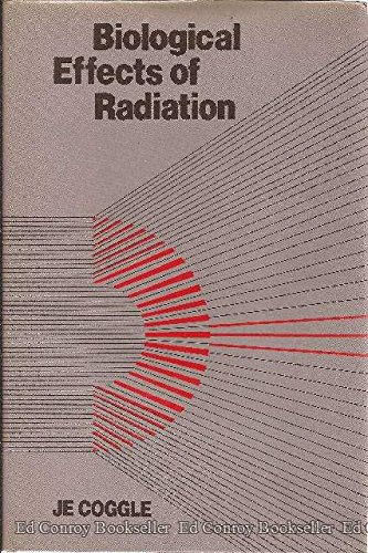 Biological Effects of Radiation By J.E. Coggle
