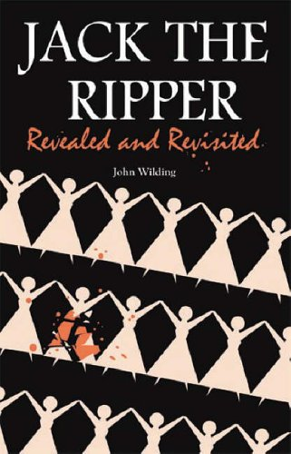 Jack the Ripper By John Wilding (University Clinical Department at Aintree, Fazakerley Hospital, Liverpool)