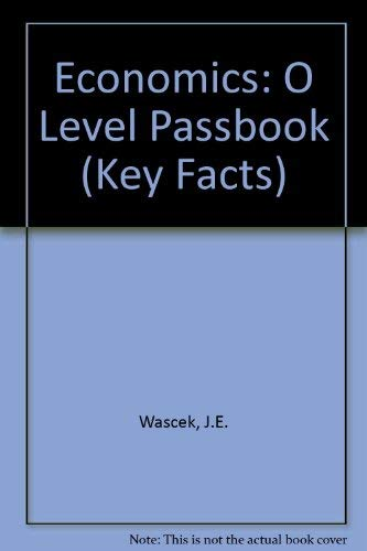Economics:O Level Passbook (Key Facts) By J.E. Wascek
