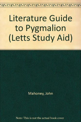 "Literature Guide to ""Pygmalion"" By John Mahoney"