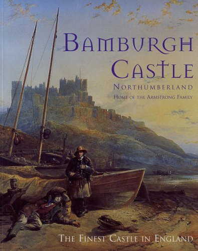 Bamburgh Castle Northumberland: Home of the Armstrong Family by Bryan Cleary