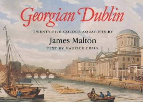 Georgian Dublin: James Malton By Maurice James Craig