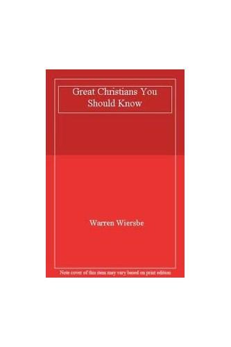 Great Christians You Should Know By Warren Wiersbe