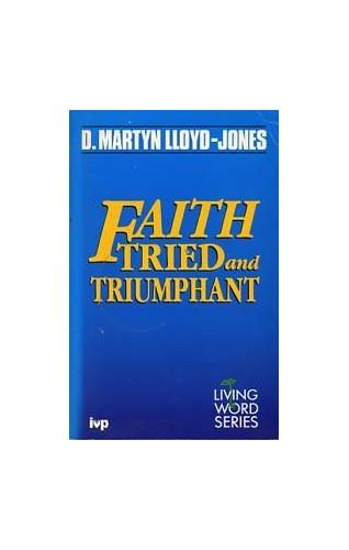 Faith Tried and Triumphant By D. M. Lloyd-Jones