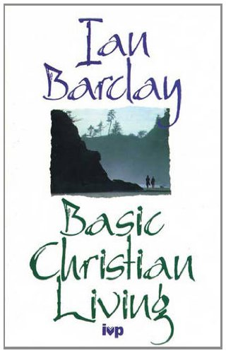 Basic Christian Living By Ian Barclay