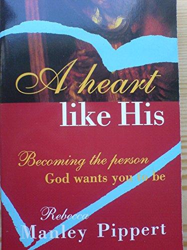 A Heart Like His By Rebecca Pippert