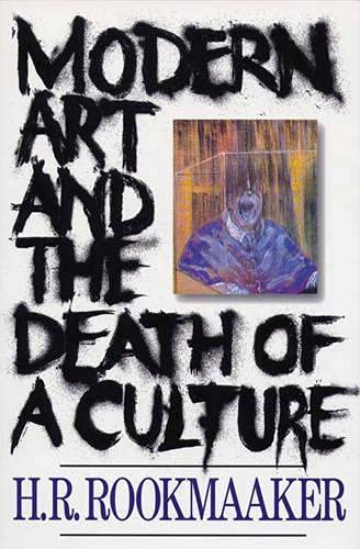Modern Art and the Death of a Culture By H. R. Rookmaaker
