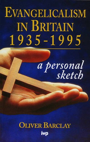 Evangelicalism in Britain, 1935-95 By Oliver R. Barclay