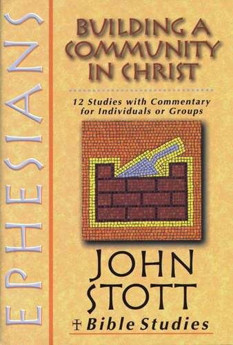 Ephesians: Building a Community in Christ by John R. W. Stott