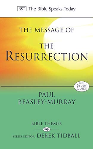 The Message of the Resurrection By Paul Beasley-Murray