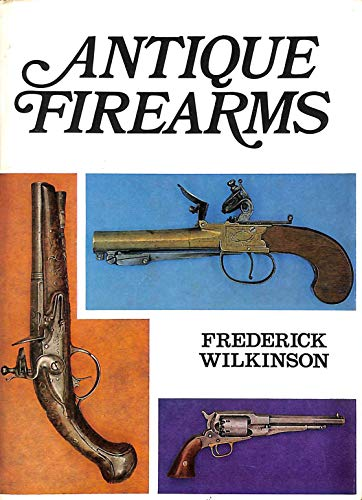 Antique Firearms By Frederick Wilkinson