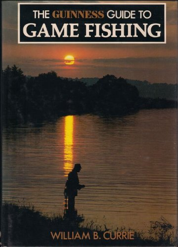 Guinness Guide to Game Fishing By William B. Currie