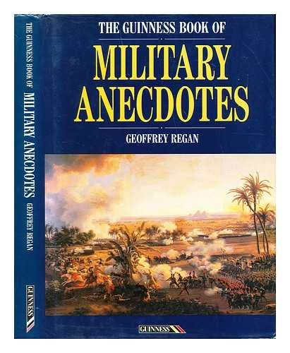 The Guinness Book of Military Anecdotes By Geoffrey Regan