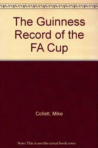 The Guinness Record of the FA Cup By Mike Collett