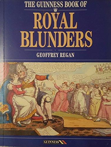 The Guinness Book of Royal Blunders By Geoffrey Regan