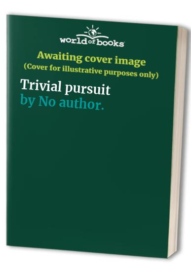 Trivial pursuit By .