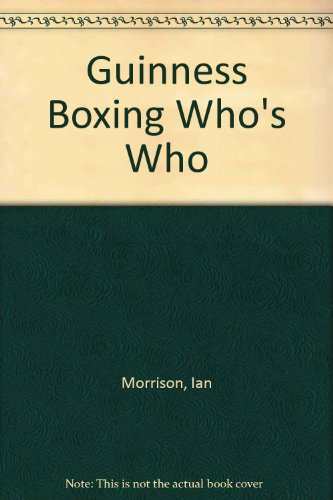 Guinness Boxing Who's Who By Ian Morrison