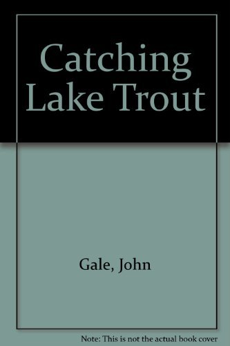 Catching Lake Trout By John Gale