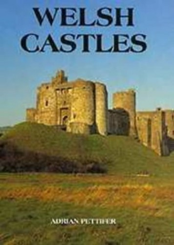 Welsh Castles - A Guide by Counties By Adrian Pettifer
