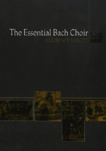 The Essential Bach Choir By Andrew Parrott