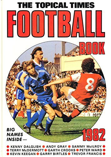 The Topical Times Football Book 1982 (Annual) By D C Thomson