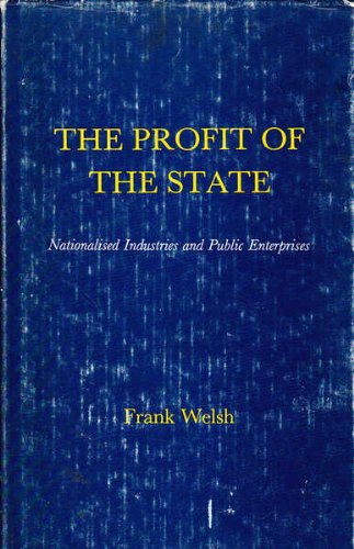 Profit of the State: Nationalized Industries and Public Enterprises By Frank Welsh