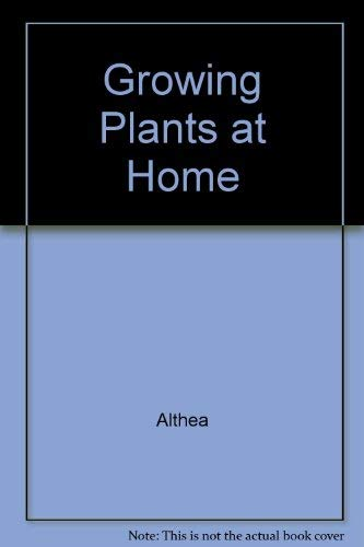 "Growing Plants at Home By ""Althea"""