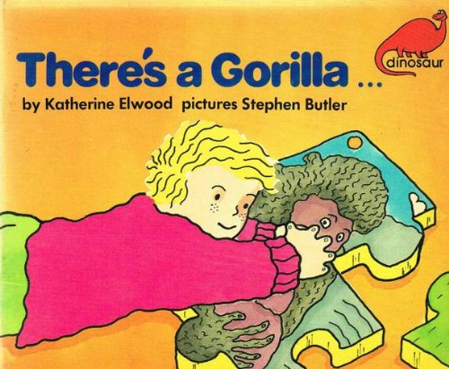 There's a Gorilla. by Katherine Elwood