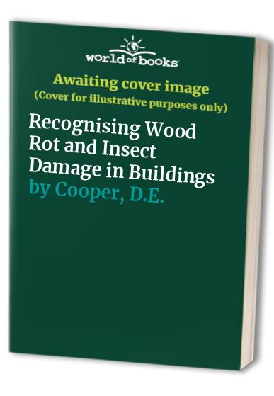 Recognising Wood Rot and Insect Damage in Buildings By A. F. Bravery
