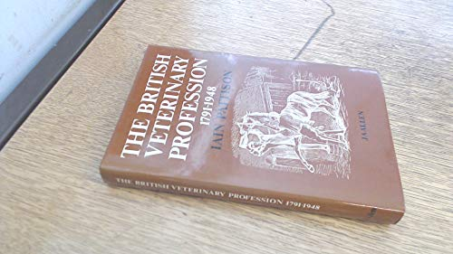 British Veterinary Profession, 1791-1948 By Iain H. Pattison