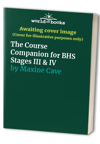 The Course Companion for BHS Stages III & IV by Maxine Cave