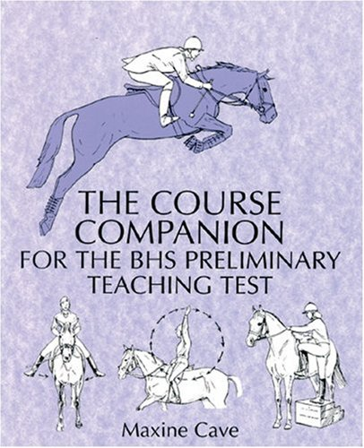 The Course Companion for the BHS Preliminary Teaching Test By Maxine Cave