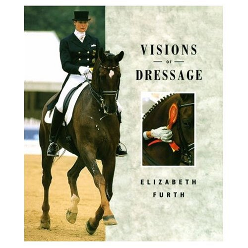 Visions of Dressage By Elizabeth Furth