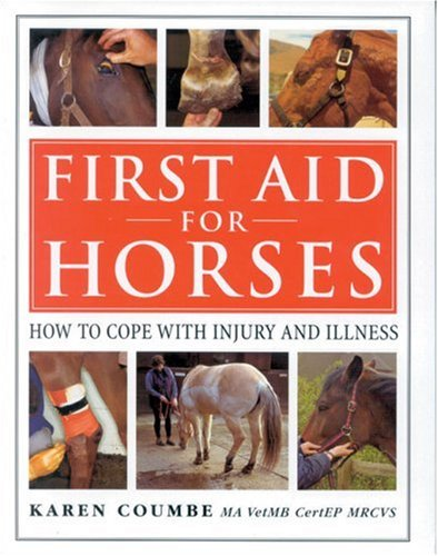First Aid for Horses: How to Cope with Injury and Illness By Karen Coumbe