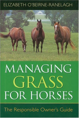 Managing Grass for Horses: The Responsible Owner's Guide By Elizabeth O'Beirne Ranelagh