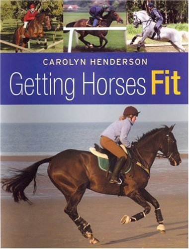 Getting Horses Fit By Carolyn Henderson