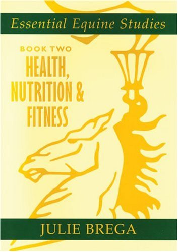 Essential Equine Studies: Health, Nutrition and Fitness: Bk. 2 by Julie Brega