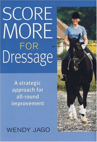 Score More for Dressage By Wendy Jago