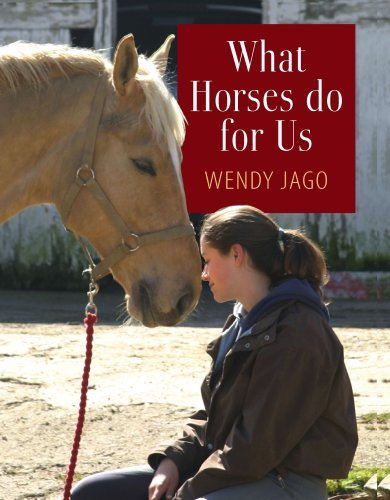 What Horses Do for Us By Wendy Jago