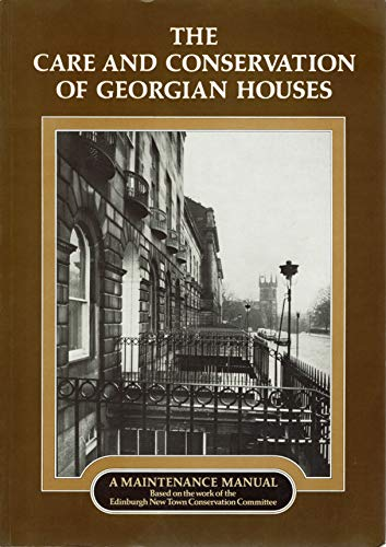 Care and Conservation of Georgian Houses: A Maintenance Manual by Andy Davey