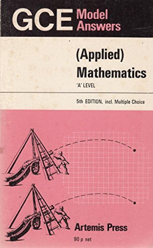 General Certificate of Education Model Answers: Applied Mathematics: Advanced Level By S. Simons