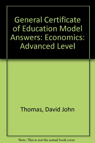 General Certificate of Education Model Answers: Economics: Advanced Level by David John Thomas