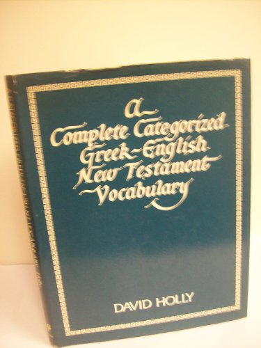 Complete Categorised Greek-English New Testament Vocabulary By David Holly