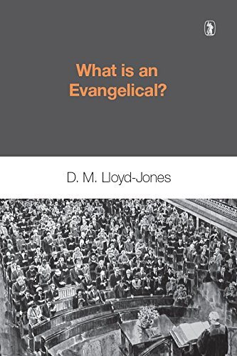 What is an Evangelical? By D. M. Lloyd-Jones