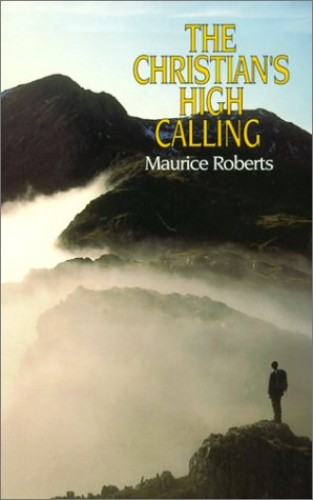 The Christian's High Calling By Maurice Roberts