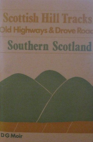 Scottish Hill Tracks: Old Highways and Drove Roads: Southern Scotland by D.G. Moir