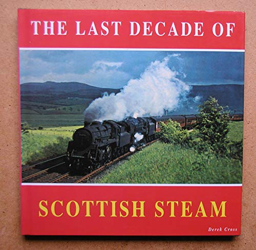 Last Decade of Scottish Steam By Derek Cross