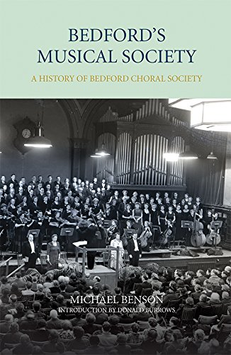 Bedford`s Musical Society - A History of Bedford Choral Society By Michael Benson