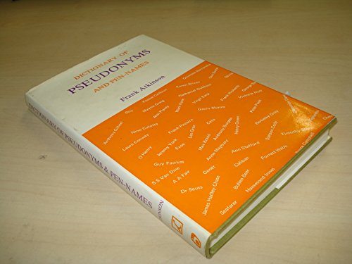 Dictionary of Pseudonyms and Pen-names By Edited by Frank Atkinson